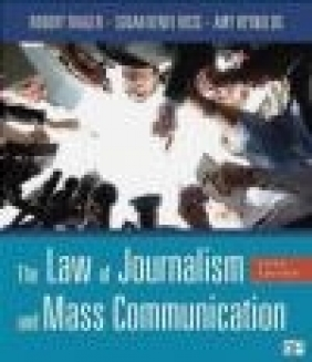 The Law of Journalism and Mass Communication Robert Trager, Amy Reynolds, Susan Dente Ross