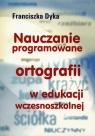 Nauczanie programowane ortografii w edukacji wczesnoszkolnej Dyka Franciszka