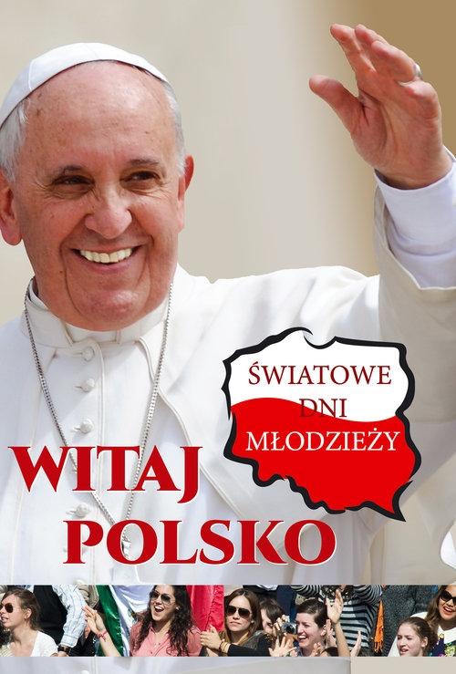 Witaj Polsko Światowe dni młodzieży (Uszkodzona okładka) Praca zbiorowa