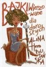 Bajki wierszowane dla dorosłych Heropolitańska Alina