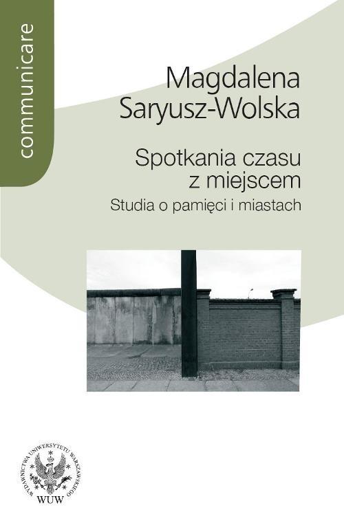 Spotkania czasu z miejscem Saryusz-Wolska Magdalena