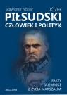 Józef Piłsudski Człowiek i polityk