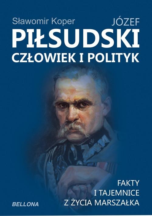 Józef Piłsudski Człowiek i polityk Koper Sławomir