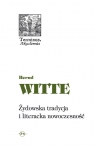 Żydowska tradycja i literacka nowoczesność Heine, Buber, Kafka, Witte Bernd