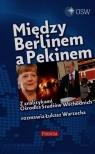 Między Berlinem a PekinemZ analitykami Ośrodka Studiów Wschodnich Warzecha Łukasz