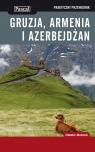 Gruzja Armenia i Azerbejdżan Praktyczny przewodnik