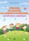 Tupanki, klaskanki, dla dzieci rytmiczanki czyli 100 zabaw z najmłodszymi