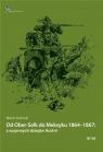 Od Ober-Selk do Meksyku 1864-1867: z wojennych dziejów Austrii Suchacki Marcin
