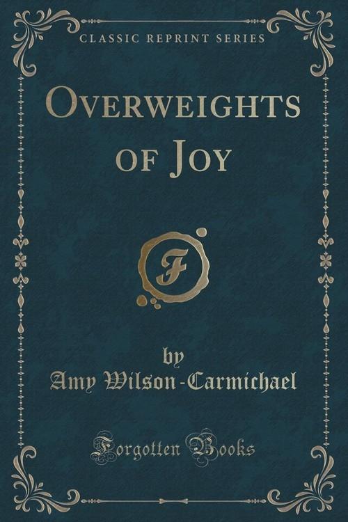 Overweights of Joy (Classic Reprint) Wilson-Carmichael Amy