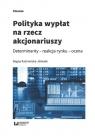 Polityka wypłat na rzecz akcjonariuszy Determinanty ? reakcja rynku - Kaźmierska-Jóźwiak Bogna