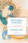Inżynieria wnętrza Z joginem po radość życia Sadhguru Jaggi Vasudev