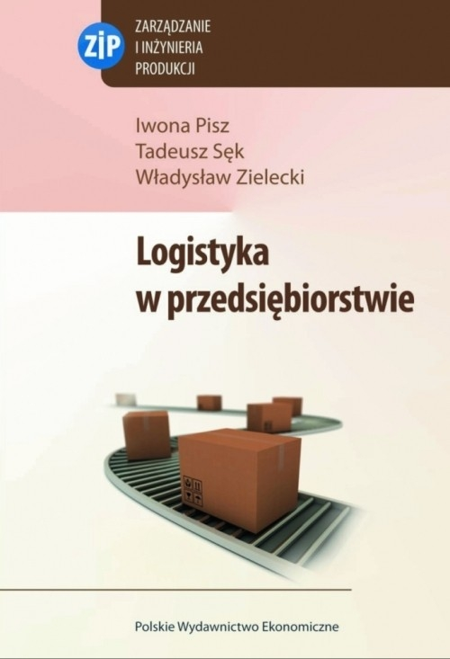 Logistyka w przedsiębiorstwie Pisz Iwona, Sęk Tadeusz, Zielecki Władysław
