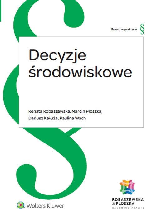 Decyzje środowiskowe Robaszewska Renata, Płoszka Marcin, Kałuża Dariusz, Wach Paulina