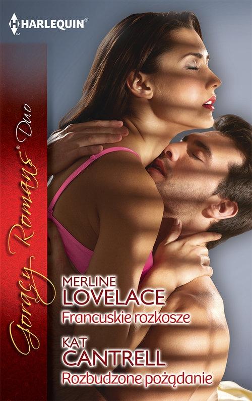 Francuskie rozkosze / Rozbudzone pożądanie Lovelace Merline, Cantrell Kat