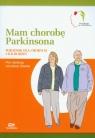 Mam chorobę Parkinsona Poradnik dla chorych i ich rodzin