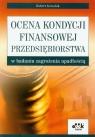 Ocena kondycji finansowej przedsiębiorstwa w badaniu zagrożenia upadłością