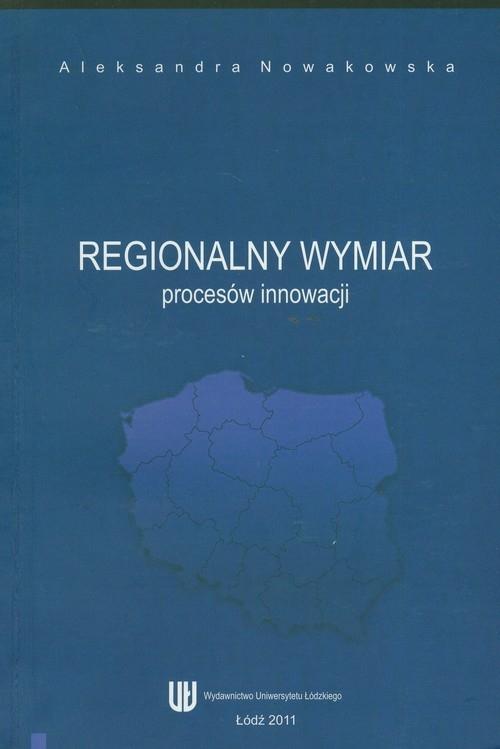 Regionalny wymiar procesów innowacji Nowakowska Aleksandra