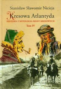 Kresowa Atlantyda Tom 4 Nicieja Stanisław Sławomir