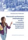 Nauczyciel-wychowawca (nie)wspierający ucznia - o znaczeniu nauczycielskich Piorunek Magdalena