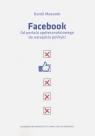 Facebook Od portalu społecznościowego do narzędzia polityki Mazurek Kamil