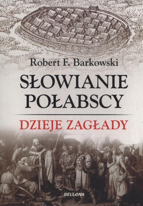 Słowianie Połabscy Dzieje zagłady Barkowski Robert F.