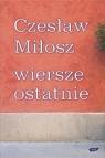 Wiersze ostatnie Czesław Miłosz