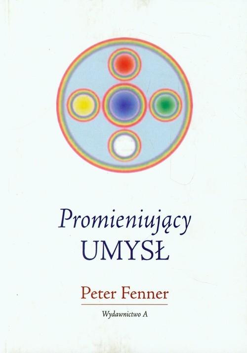 Promieniujący umysł Fenner Peter