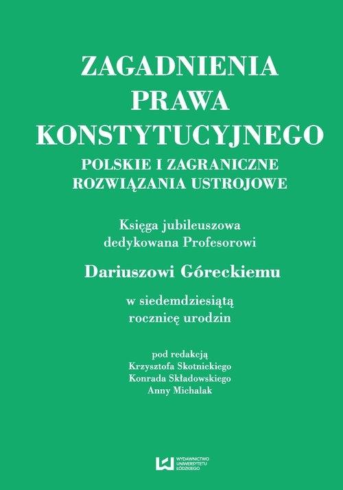 Zagadnienia prawa konstytucyjnego Polskie i zagraniczne rozwiązania ustrojowe