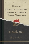 History Consulate and the Empire of France Under Napoleon, Vol. 1 (Classic Reprint)