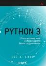Python 3 Proste wprowadzenie do fascynującego świata programowania Zed A. Shaw