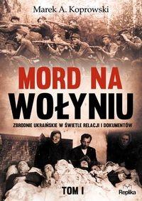Mord na Wołyniu Tom 1 Koprowski Marek A.