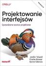 Projektowanie interfejsów. Sprawdzone wzorce projektowe. Wydanie III Tidwell Jenifer, Brewer Charles, Valencia-Brooks Aynne