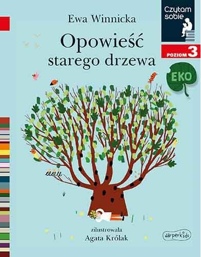 Opowieść starego drzewa. Czytam sobie Eko. Poziom 3 Ewa Winnicka