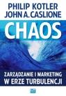 Chaos Zarządzanie i marketing w erze turbulencji Kotler Philip, Caslione John A.
