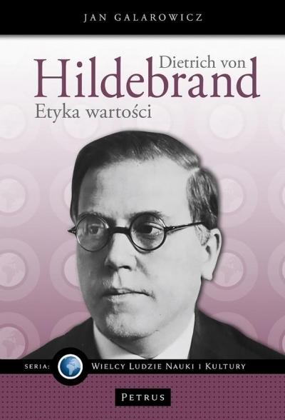Dietrich von Hildebrand. Etyka wartości Jan Galarowicz
