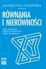 Matematyka olimpijska. Równania i nierówności Bogdańska Beata, Goślinowski Mateusz, Neugebauer Adam