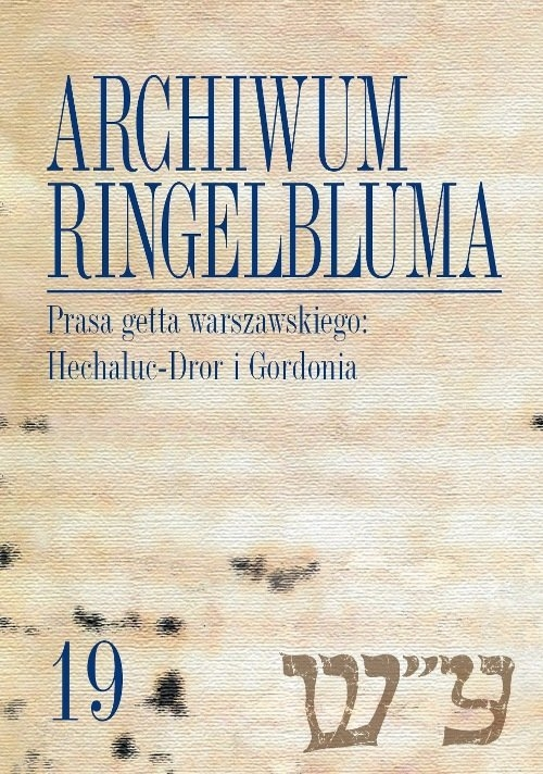 Archiwum Ringelbluma Konspiracyjne Archiwum Getta Warszawy Tom 19