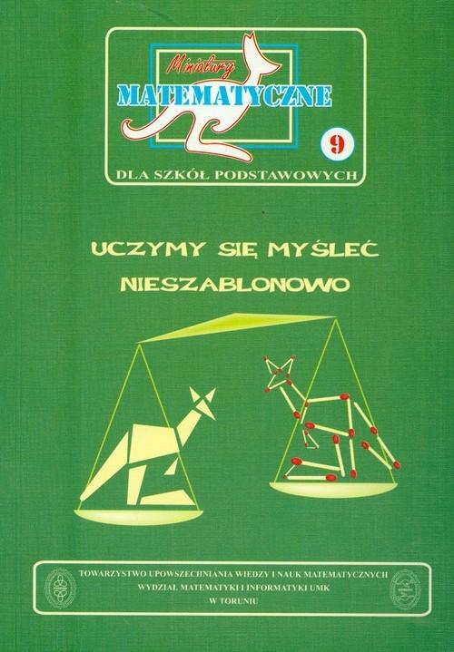 Miniatury matematyczne 9 Uczymy się myśleć nieszablonowo Bobiński Zbigniew, Nodzyński Piotr, Uscki Mirosław