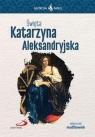 Skuteczni Święci - Święta Katarzyna Aleksandryjska