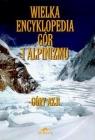 Wielka encyklopedia gór i alpinizmu tom 2Góry Azji Kiełkowska Małgorzata, Kiełkowski Jan (redakcja)