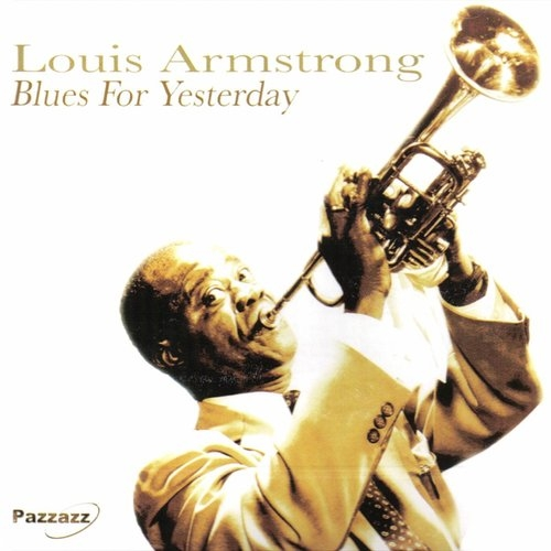 Blues For Yesterday Louis Armstrong