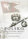 Polsko, Ojczyzno moja! Twoja tożsamość wczoraj, dziś i jutro (Uszkodzona okładka)