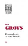 Wprowadzenie do anty-filozofii Groys Boris