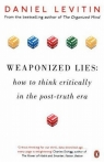 Weaponized Lies How to Think Critically in the Post-Truth Era Levitin Daniel