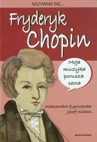 Nazywam się Fryderyk Chopin Zgorzelska Aleksandra, Wilkoń Józef