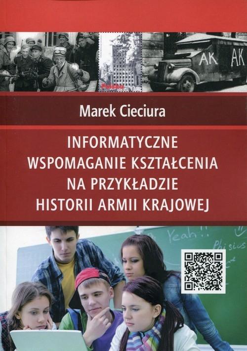 Informatyczne wspomaganie kształcenia na przykładzie historii Armii Krajowej Cieciura Marek