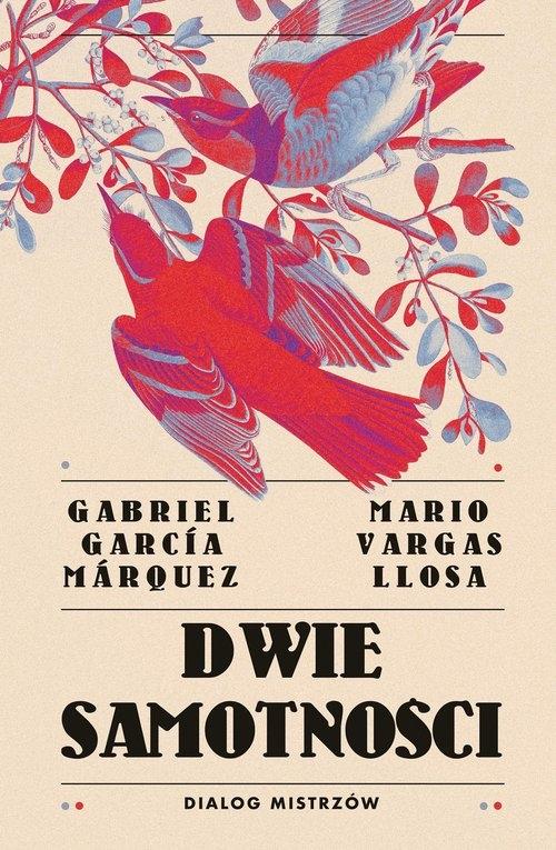Dwie samotności. Dialog mistrzów Llosa Mario Vargas, Marquez Gabriel Garcia