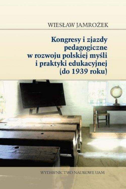 Kongresy i zjazdy pedagogiczne w rozwoju polskiej myśli i praktyki edukacyjnej (do 1939 roku) Jamrożek Wiesław