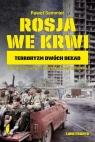 Rosja we krwi Terroryzm dwóch dekad Semmler Paweł