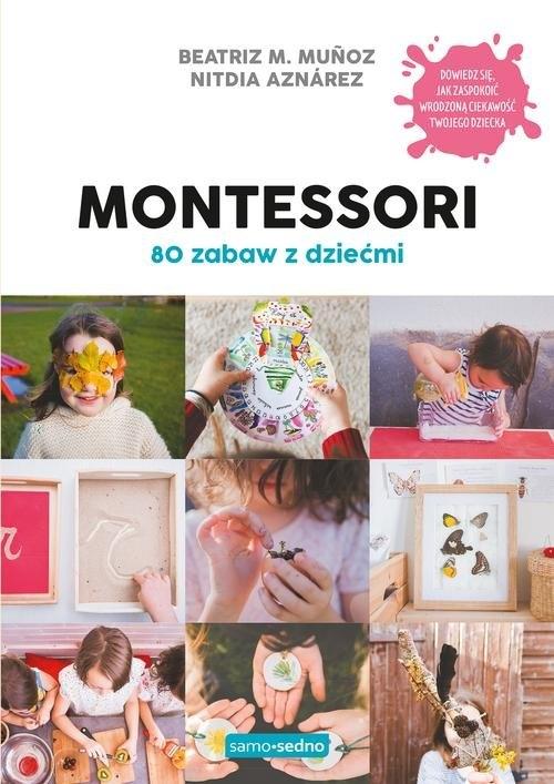 Montessori. 80 zabaw z dziećmi Munoz Beatriz, Aznárez Nitdia